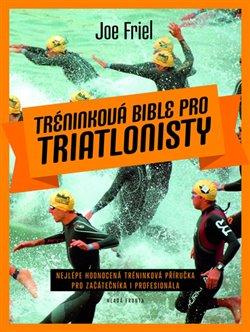 Obálka titulu Tréninková bible pro triatlonisty