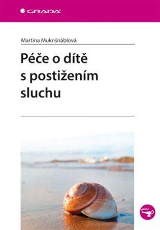 Péče o dítě s postižením sluchu - Martina Muknšnáblová | Booksquad.ink