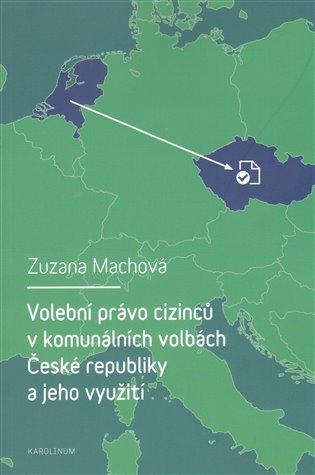 Volební právo cizinců v komunálních volbách České republiky a jeho využití - Zuzana Machová   Booksquad.ink