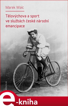 Obálka titulu Tělovýchova a sport ve službách české národní emancipace