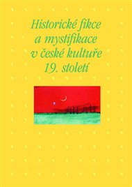 Historické fikce a mystifikace v české kultuře 19. století