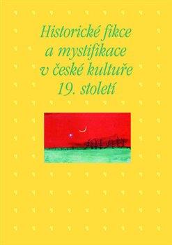 Obálka titulu Historické fikce a mystifikace v české kultuře 19. století
