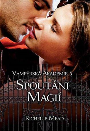 Spoutáni magií:Vampýrská akademie 5 - Richelle Mead   Replicamaglie.com