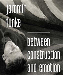 Obálka titulu Jaromír Funke - Between Construction and Emotion