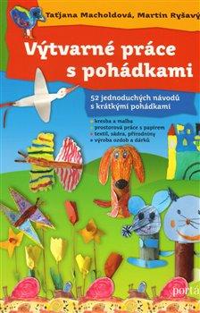 Výtvarné práce s pohádkami - Taťjana Macholdová, Martin Ryšavý