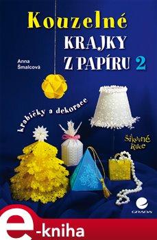 Kouzelné krajky z papíru 2. krabičky a dekorace - Anna Šmalcová e-kniha