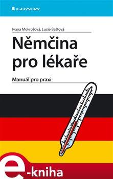 Němčina pro lékaře. Manuál pro praxi - Ivana Mokrošová, Lucie Baštová e-kniha