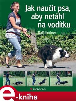 Obálka titulu Jak naučit psa, aby netáhl na vodítku