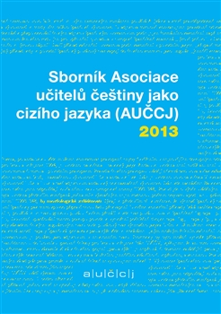 Obálka titulu Sborník Asociace učitelů češtiny jako cizího jazyka (AUČCJ) 2013