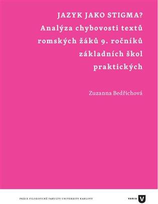 Jazyk jako stigma?:Analýza chybovosti textů romských žáků 9. ročníků základních škol praktických - Zuzanna Bedřichová | Booksquad.ink