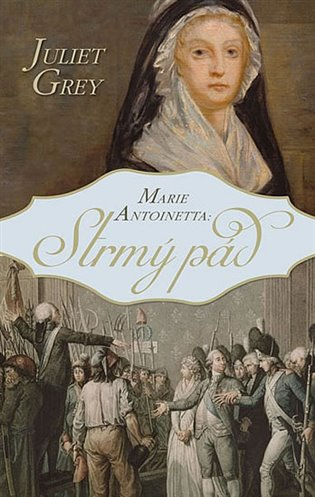 Marie Antoinetta:Strmý pád - Juliet Grey   Booksquad.ink