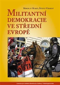 Obálka titulu Militantní demokracie ve střední Evropě