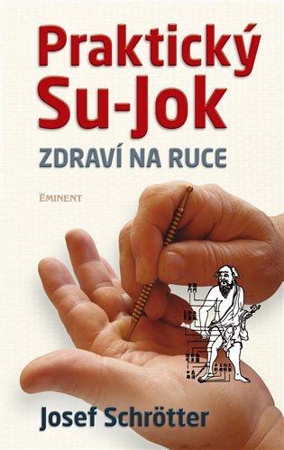 Praktický Su-jok:Zdraví na ruce - Josef Schrötter | Booksquad.ink