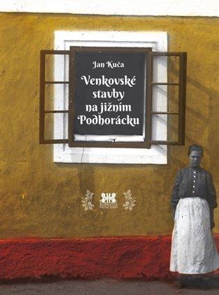 Venkovské stavby na jižním Podhorácku - Jan Kuča | Booksquad.ink