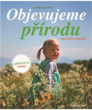 Objevujeme přírodu:Užívejte si venku - Bärbel Oftringová | Booksquad.ink