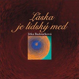Láska je lidský med - Jitka Badoučková | Booksquad.ink