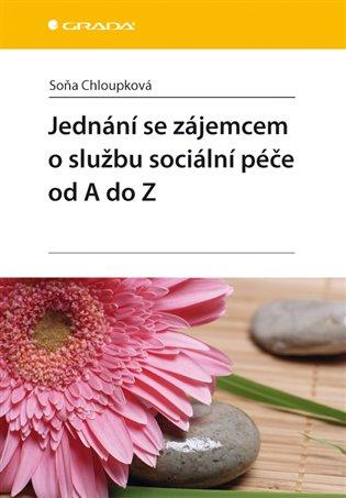 Jednání se zájemcem o službu sociální péče od A do Z - Soňa Chloupková   Booksquad.ink