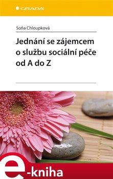 Obálka titulu Jednání se zájemcem o službu sociální péče od A do Z