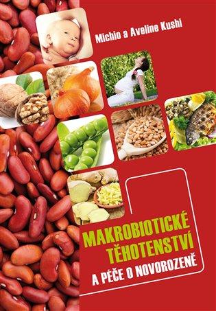 Makrobiotické těhotenství a péče o novorozeně - Aveline Kushi, | Booksquad.ink