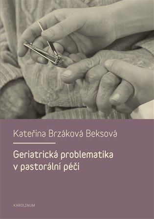Geriatrická problematika v pastorální péči - Kateřina Brzáková Beksová | Booksquad.ink