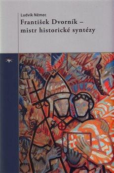 Obálka titulu František Dvorník – mistr historické syntézy
