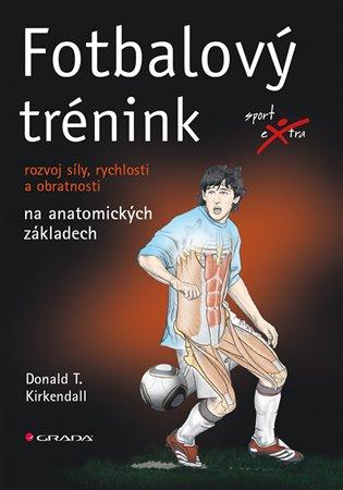 Fotbalový trénink:rozvoj síly, rychlosti a obratnosti na anatomických základech - Donald T. Kirkendall | Booksquad.ink