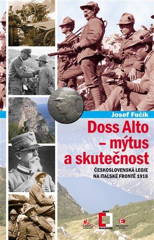 Doss Alto-Mýtus a skutečnost:Československá legie na italské frontě 1918 - Josef Fučík | Booksquad.ink