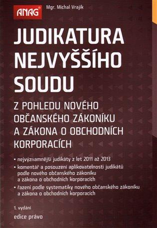 Judikatura Nejvyššího soudu:z pohledu nového občanského zákoníku a zákona o obchodních korporacích - Michal Vrajík | Booksquad.ink