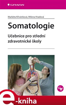 Somatologie. Učebnice pro střední zdravotnické školy - Markéta Křivánková, Milena Hradová e-kniha