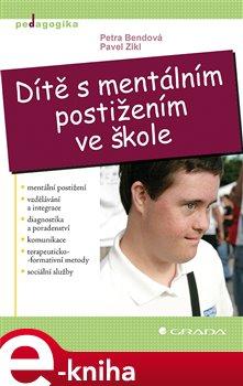 Dítě s mentálním postižením ve škole - Pavel Zikl, Petra Bendová e-kniha