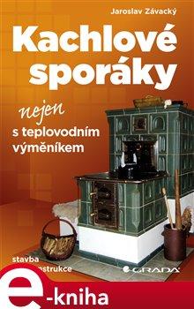 Kachlové sporáky nejen s teplovodním výměníkem. stavba a rekonstrukce - Jaroslav Závacký e-kniha