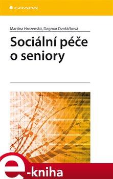 Sociální péče o seniory - Dagmar Dvořáčková, Martina Hrozenská e-kniha