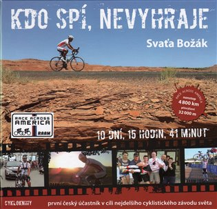 Kdo spí, nevyhraje:První český účastník v cíli nejdelšího cyklistického závodu světa - Sváťa Božák   Booksquad.ink