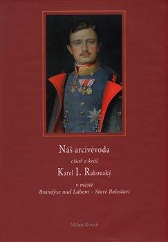 Obálka titulu Náš arcivévoda císař a král Karel I. Rakouský