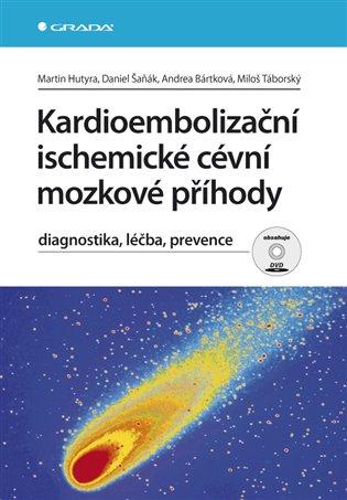 Kardioembolizační ischemické cévní mozkové příhody:diagnostika, léčba, prevence - Andrea Bártková,   Booksquad.ink