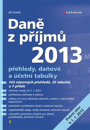 Daně z příjmů 2013:přehledy, daňové a účetní tabulky - Jiří Dušek   Booksquad.ink