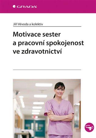 Motivace sester a pracovní spokojenost ve zdravotnictví - Jiří Vévoda, | Replicamaglie.com