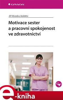 Obálka titulu Motivace sester a pracovní spokojenost ve zdravotnictví