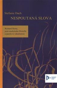 Nespoutaná slova. Richard Rorty, post-analytická filosofie a jazykový idealismus