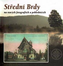 Obálka titulu Střední Brdy na starých pohlednicích a fotografiích