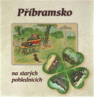 Příbramsko na starých pohlednicích - Ludvík Brožek,   Booksquad.ink