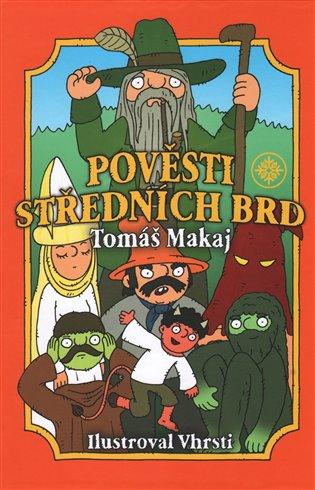 Pověsti Středních Brd - Tomáš Makaj, | Booksquad.ink