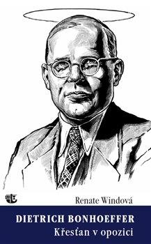 Obálka titulu Dietrich Bonhoeffer / Křesťan v opozici