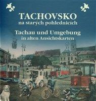 Tachovsko na starých pohlednicích / Tachau und Umgebung in alten Ansichtskarten