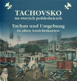 Obálka titulu Tachovsko na starých pohlednicích / Tachau und Umgebung in alten Ansichtskarten