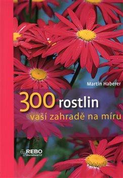 Obálka titulu 300 Rostlin zahradě na míru I.
