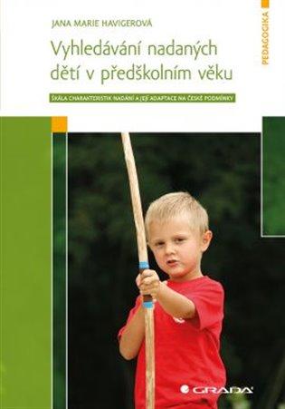 Vyhledávání nadaných dětí v předškolním věku:Škála charakteristik nadání a její adaptace na české podmínky - Jana Marie Havigerová | Booksquad.ink