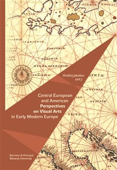 Obálka titulu Central European and American Perspectives on Visual Arts in Early Modern Europe