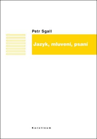 Jazyk, mluvení, psaní - Petr Sgall | Booksquad.ink