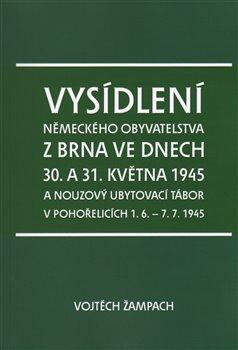 Obálka titulu Vysídlení německého obyvatelstva z Brna ve dnech 30. a 31. května 1945